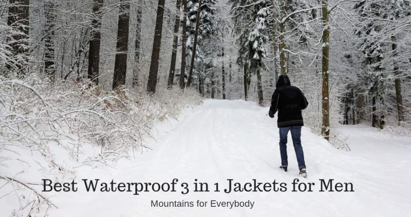 Best Waterproof 3 in 1 Jackets for Men.