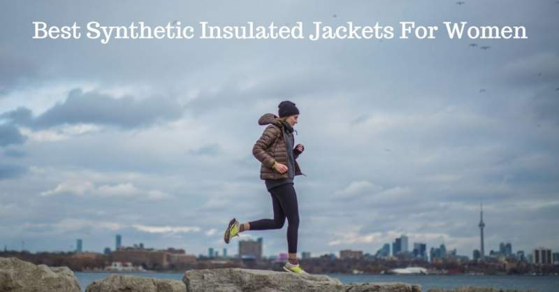 Best Synthetic Insulated Jackets For Women.