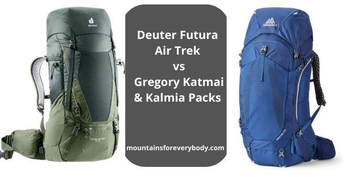 Deuter Futura Air Trek vs Gregory Katmai & Kalmia Packs.
